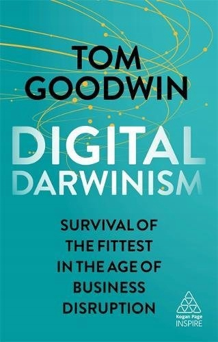Goodwin: Digital Darwinism: Survival of the Fittest in the Age of Business Disruption