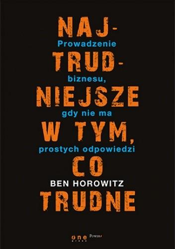 Horowitz: Najtrudniejsze wtym co trudne. Prowadzenie biznesu, gdyniema łatwych odpowiedzi