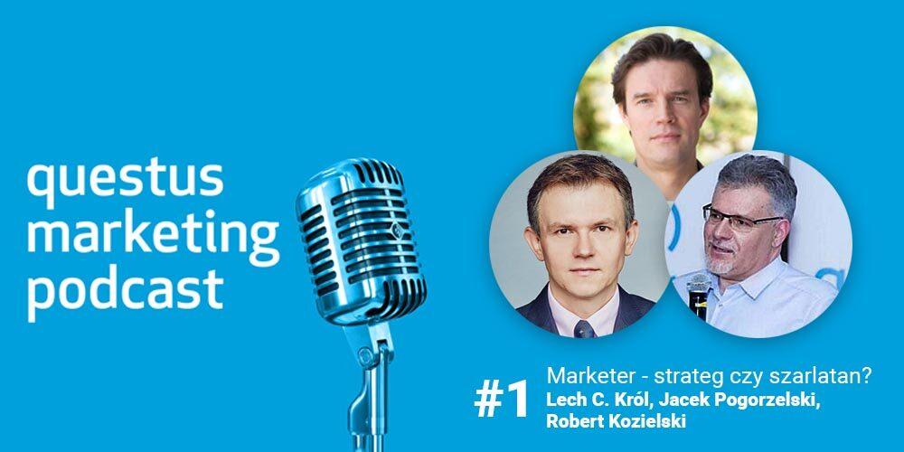 Marketing podcast: Marketer – strateg czy szarlatan? Jacek Pogorzelski, Lech C. Król, Robert Kozielski