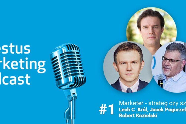 Marketing podcast: Marketer – strateg czyszarlatan? Jacek Pogorzelski, Lech C. Król, Robert Kozielski